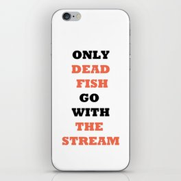 Only dead fish go with the stream iPhone Skin