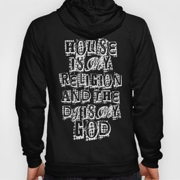 House Is My Religion Hoody