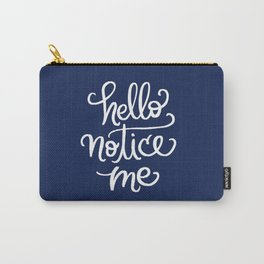 Hello, Notice Me!!! Carry-All Pouch