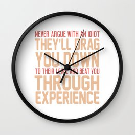 Never Argue With An Idiot They'll Drag You Down To Their Level Wall Clock