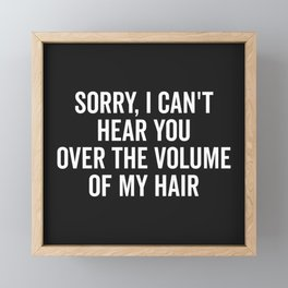 Volume Of My Hair Funny Quote Framed Mini Art Print