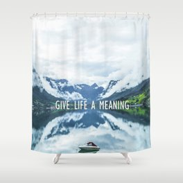 GIVE LIFE A MEANING Shower Curtain