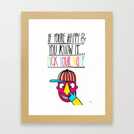 If you're happy and you know it...pick your nose Framed Art Print