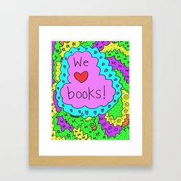 We love books! Framed Art Print