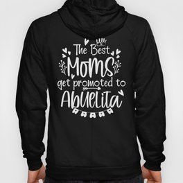 The Best Moms Get Promoted To Abuelita Hoody