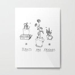 Plants Are Friends Metal Print