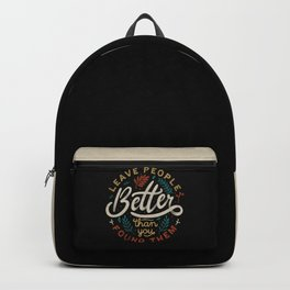 Leave People Better Than You Found Them  Backpack