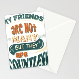 My fiends are not many, but they are countless Stationery Cards