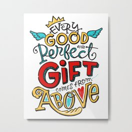 Every Good and Perfect Gift Comes from Above Metal Print