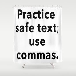 Practice Safe Text, Use Commas. Shower Curtain