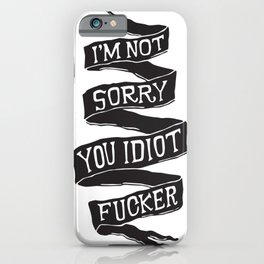 I'm not sorry you idiot fucker. iPhone Case