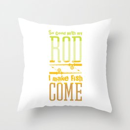 So Good With My Rod I Make Fish Come Fisherman Boat Angler Rod Boat Sail Fishing T-shirt Design Throw Pillow