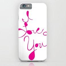 I Love You Slim Case iPhone 6s