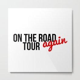 On The Road Again tour Metal Print
