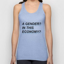 A Gender? In This Economy? Unisex Tank Top