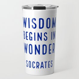 Wisdom begins in wonder - Socrates Travel Mug