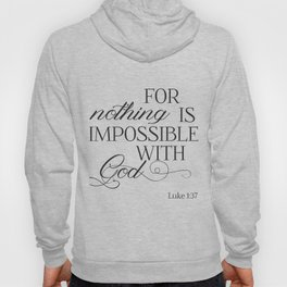 For Nothing Is Impossible With God Hoody
