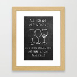 all friends are welcome but friends bringing wine are more welcome than others Framed Art Print