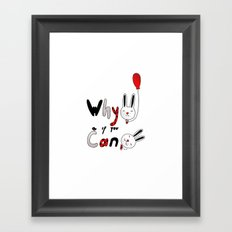 Why :( if you can :) Framed Art Print