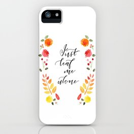 Just Leaf Me Alone iPhone Case