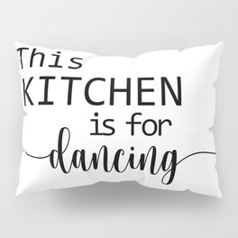 This Kitchen Is For Dancing Pillow Sham