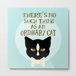 No Such Thing as an Ordinary Cat Metal Print