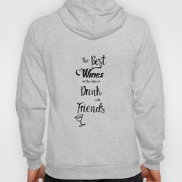 The Best Wines are the Ones We Drink With Friends Cute Wine Decor A110 Hoody
