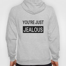 you're just jealous Hoody