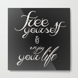 Free yourself and enjoy your life Metal Print