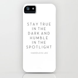 PRINTABLE Art, Stay True, In The Dark, And Humble In, The Spotlight, Harold B. Lee, Inspirational Qu iPhone Case