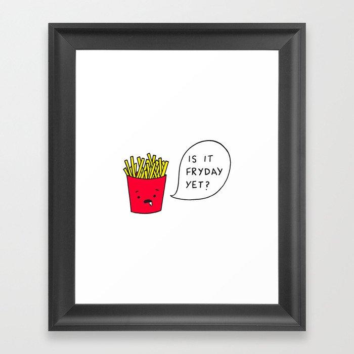 Is it Fryday yet? Framed Art Print