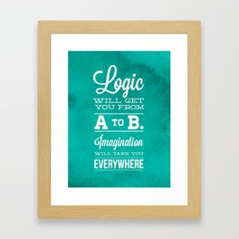 Logic will get you from A to B... Imagination will take you everywhere! Framed Art Print