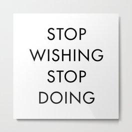 Stop Wishing Start Doing Metal Print