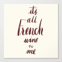 It's All French (Wine) to Me Canvas Print
