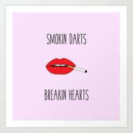 Smokin darts n breakin hearts Art Print