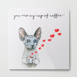 You are my cup of coffee! Metal Print