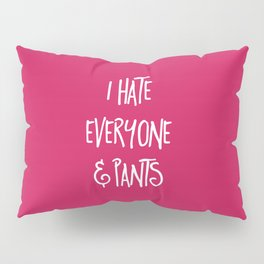 Hate Everyone & Pants Funny Quote Pillow Sham
