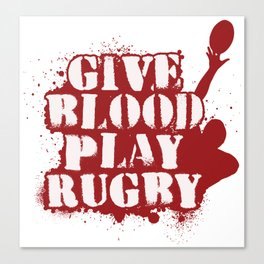 Give Blood Play Rugby - Funny Rugby Quote Gift Canvas Print