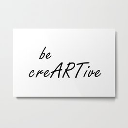 Be Creative Quote, Be creARTive, Creativity Quotes, Digital Print Metal Print