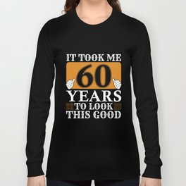 It Took Me 60 Years To Look This Good 60Th Birthday Grandpa t-shirts Long Sleeve T-shirt