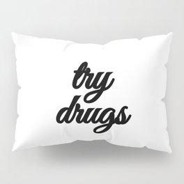 Bad Advice - Try Drugs Pillow Sham