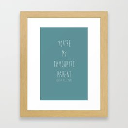 YOU'RE MY FAVOURITE PARENT (DON'T TELL MUM) Framed Art Print