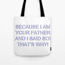 Because I Am Your Father Tote Bag