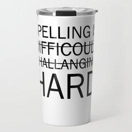 Spelling is Hard Funny Grammar T-shirt Travel Mug