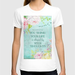 Be careful what you think - Floral roses watercolor Illustration & Typography T-shirt