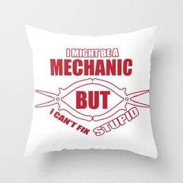 I am repairing mechanic stupidity Throw Pillow