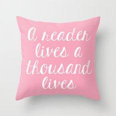 A Reader Lives a Thousand Lives - Pink Throw Pillow
