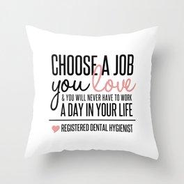 Choose a Job You Love - Registered Dental Hygienist Throw Pillow