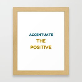 ACCENTUATE THE POSITIVE Framed Art Print