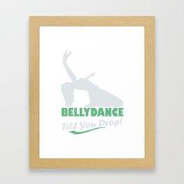 Belly Dance Till You Drop!  3 Framed Art Print